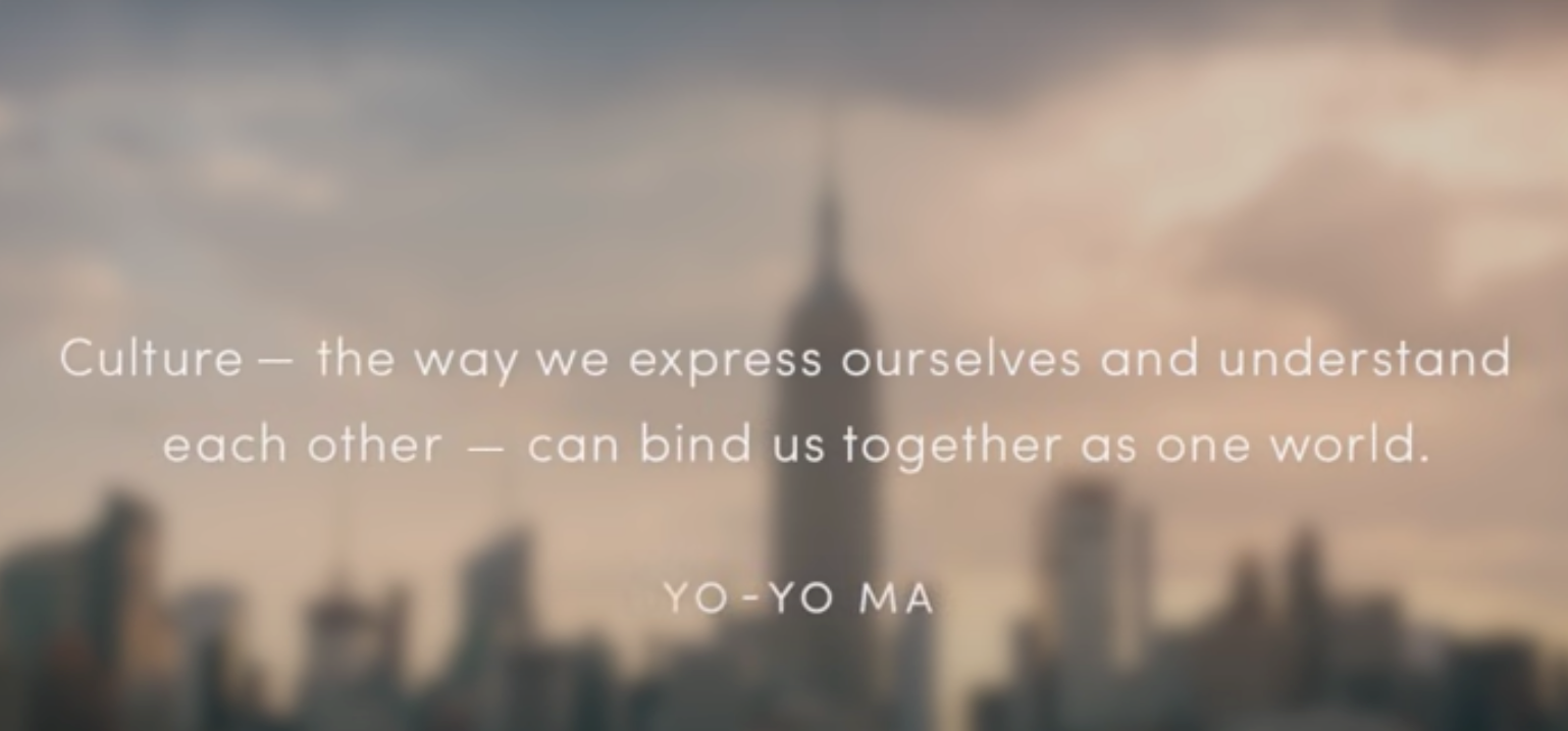 Culture - the way we express ourselves and understand each other - can bind us together as one world -- Yo-Yo Ma